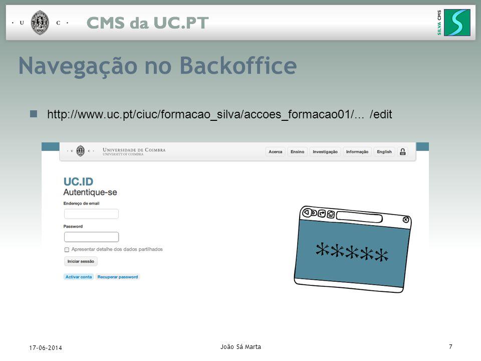 João Sá Marta7 17-06-2014 Navegação no Backoffice http://www.uc.pt/ciuc/formacao_silva/accoes_formacao01/... /edit