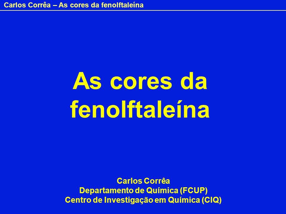 Carlos Corrêa – As cores da fenolftaleína As cores da fenolftaleína Carlos Corrêa Departamento de Química (FCUP) Centro de Investigação em Química (CIQ)