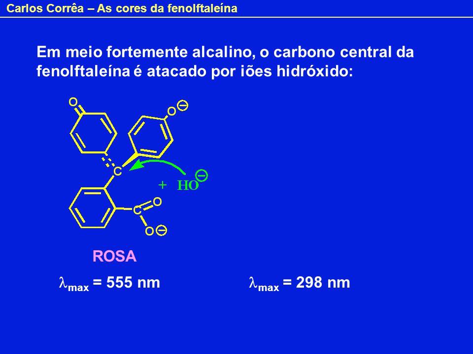 Carlos Corrêa – As cores da fenolftaleína A forma básica é plana e apresenta elevada deslocalização electrónica; absorve no visível ( max = 555 nm), apresentando-se ROSA.