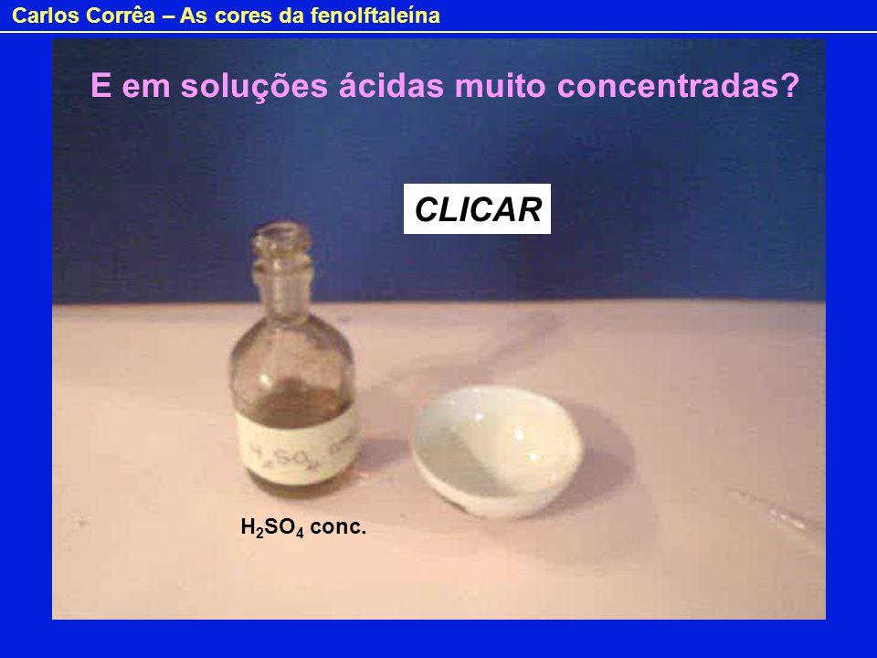 Carlos Corrêa – As cores da fenolftaleína Em meio fortemente ácido, a fenolftaleína é protonada no oxigénio da lactona, dando um carbocatião plano com maior deslocalização electrónica ( max = 497 nm), de cor alaranjada.
