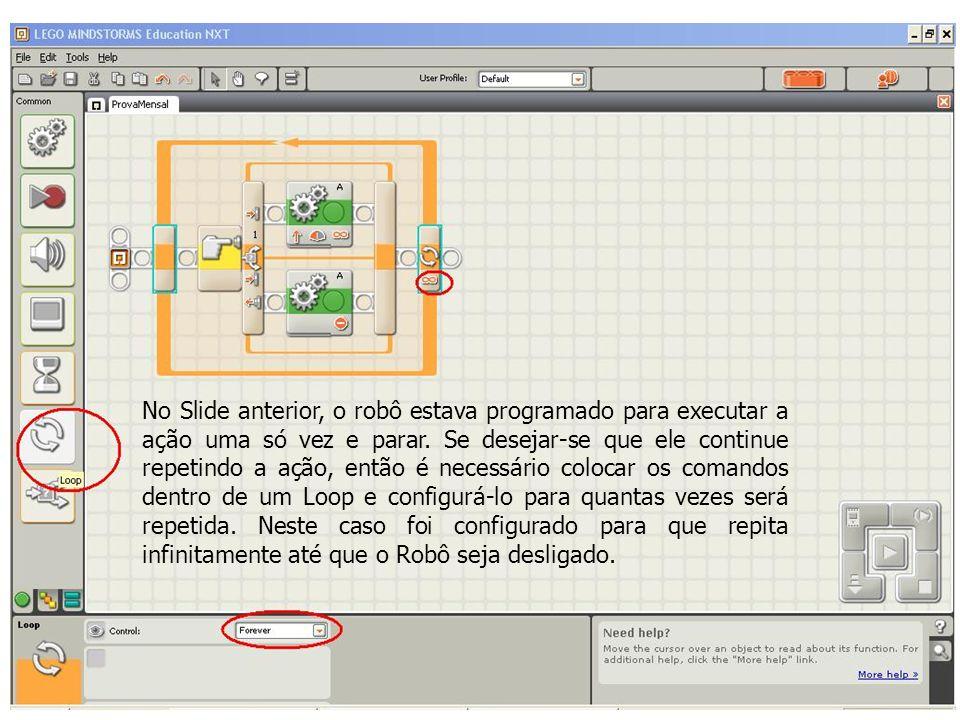 No Slide anterior, o robô estava programado para executar a ação uma só vez e parar.