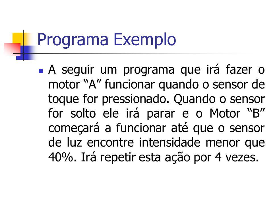 Programa Exemplo A seguir um programa que irá fazer o motor A funcionar quando o sensor de toque for pressionado. Quando o sensor for solto ele irá pa