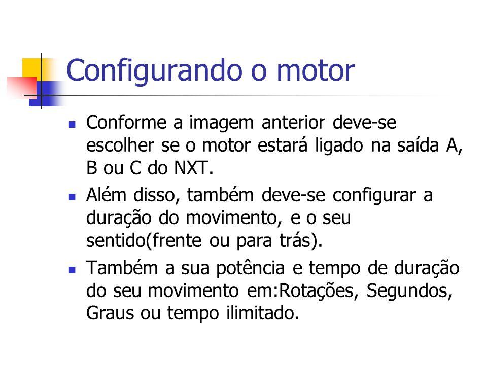 Configurando o motor Conforme a imagem anterior deve-se escolher se o motor estará ligado na saída A, B ou C do NXT. Além disso, também deve-se config