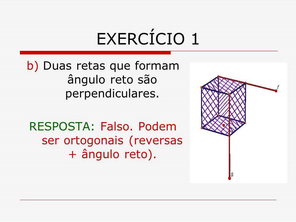 EXERCÍCIO 1 b) Duas retas que formam ângulo reto são perpendiculares.