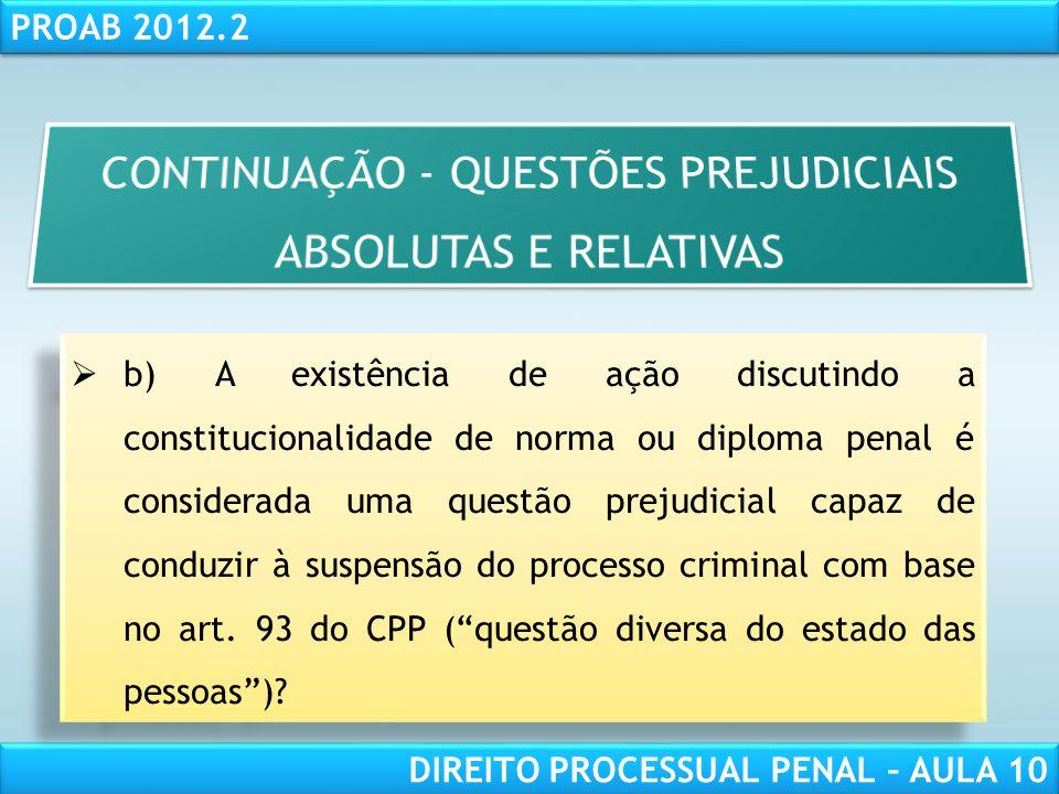 RESPONSABILIDADE CIVIL AULA 1 PROAB 2012.2 DIREITO PROCESSUAL PENAL – AULA 10 Também aqui a resposta afigura-se negativa, pois esta hipótese não condiz com a definição jurídica de questão prejudicial.