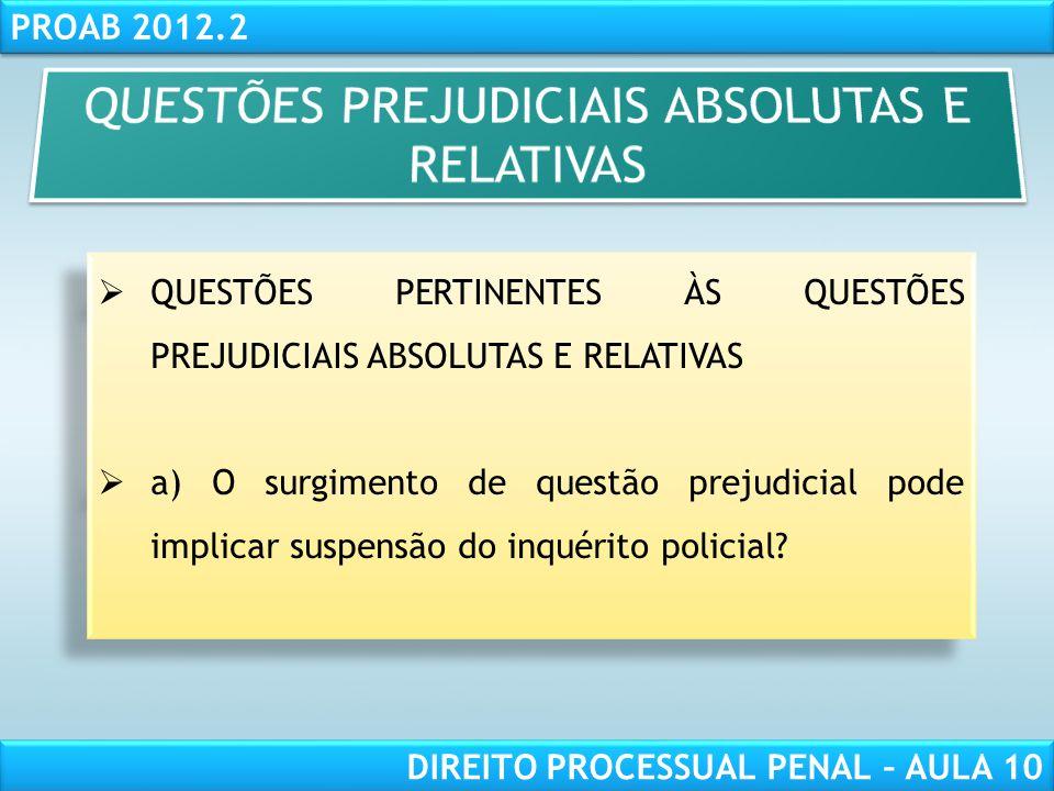RESPONSABILIDADE CIVIL AULA 1 PROAB 2012.2 DIREITO PROCESSUAL PENAL – AULA 10 Não, segundo a orientação jurisprudencial dominante.