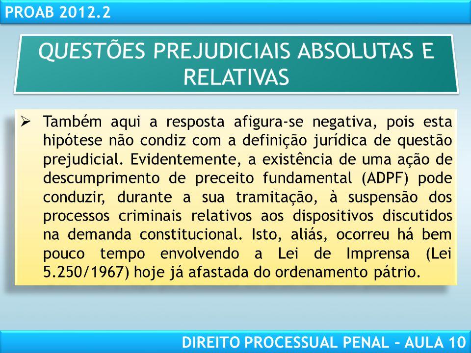 RESPONSABILIDADE CIVIL AULA 1 PROAB 2012.2 DIREITO PROCESSUAL PENAL – AULA 10 QUESTÕES PERTINENTES ÀS QUESTÕES PREJUDICIAIS ABSOLUTAS E RELATIVAS a) O surgimento de questão prejudicial pode implicar suspensão do inquérito policial.