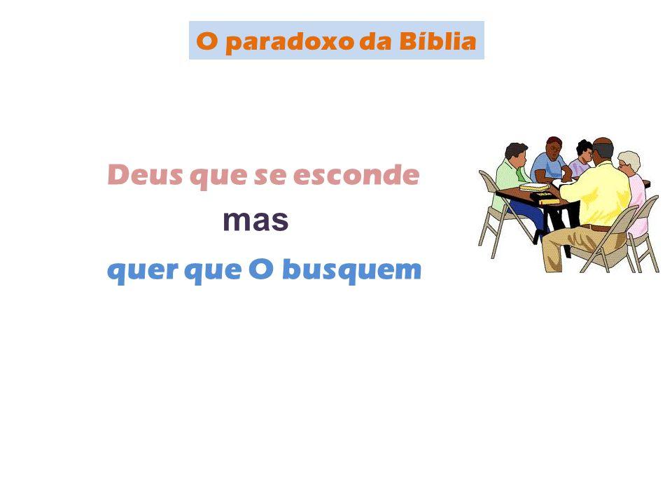 O paradoxo da Bíblia mas Deus que se esconde quer que O busquem