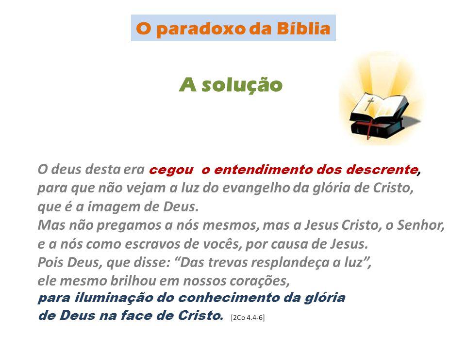 O deus desta era cegou o entendimento dos descrente, para que não vejam a luz do evangelho da glória de Cristo, que é a imagem de Deus. Mas não pregam