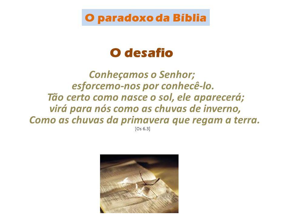 O desafio Conheçamos o Senhor; Como as chuvas da primavera que regam a terra. virá para nós como as chuvas de inverno, Tão certo como nasce o sol, ele