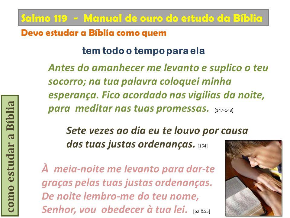 como estudar a Bíblia Sete vezes ao dia eu te louvo por causa das tuas justas ordenanças. [164] Salmo 119 - Manual de ouro do estudo da Bíblia Devo es
