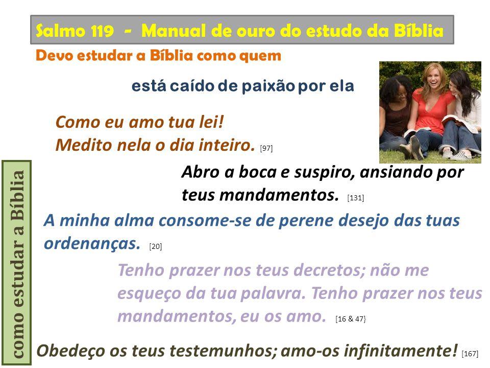 como estudar a Bíblia Abro a boca e suspiro, ansiando por teus mandamentos. [131] Salmo 119 - Manual de ouro do estudo da Bíblia Devo estudar a Bíblia