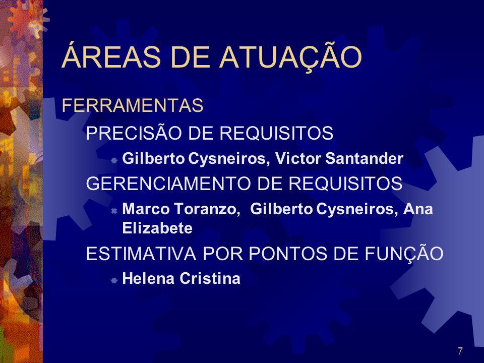 7 ÁREAS DE ATUAÇÃO FERRAMENTAS PRECISÃO DE REQUISITOS Gilberto Cysneiros, Victor Santander GERENCIAMENTO DE REQUISITOS Marco Toranzo, Gilberto Cysneir