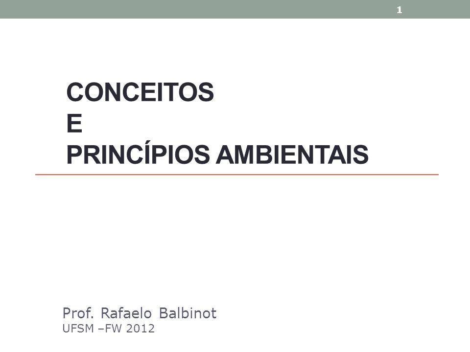 CONCEITOS E PRINCÍPIOS AMBIENTAIS Prof. Rafaelo Balbinot UFSM –FW 2012 1