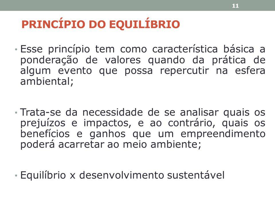 PRINCÍPIO DO EQUILÍBRIO Esse princípio tem como característica básica a ponderação de valores quando da prática de algum evento que possa repercutir n