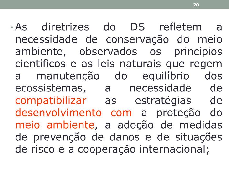 As diretrizes do DS refletem a necessidade de conservação do meio ambiente, observados os princípios científicos e as leis naturais que regem a manute