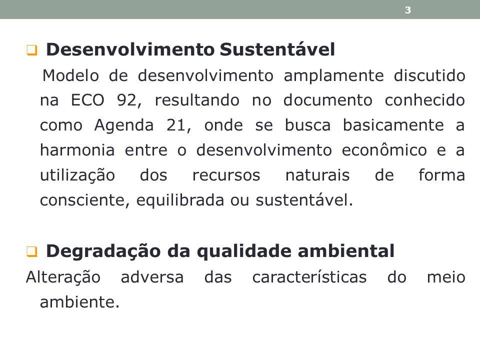 Desenvolvimento Sustentável Modelo de desenvolvimento amplamente discutido na ECO 92, resultando no documento conhecido como Agenda 21, onde se busca