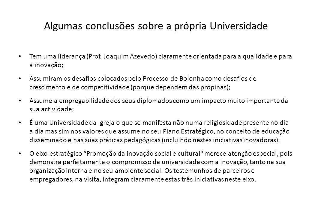Algumas conclusões sobre a própria Universidade Tem uma liderança (Prof. Joaquim Azevedo) claramente orientada para a qualidade e para a inovação; Ass