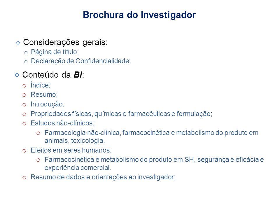Considerações gerais: o Página de título; o Declaração de Confidencialidade; Brochura do Investigador Conteúdo da BI: Índice; Resumo; Introdução; Prop