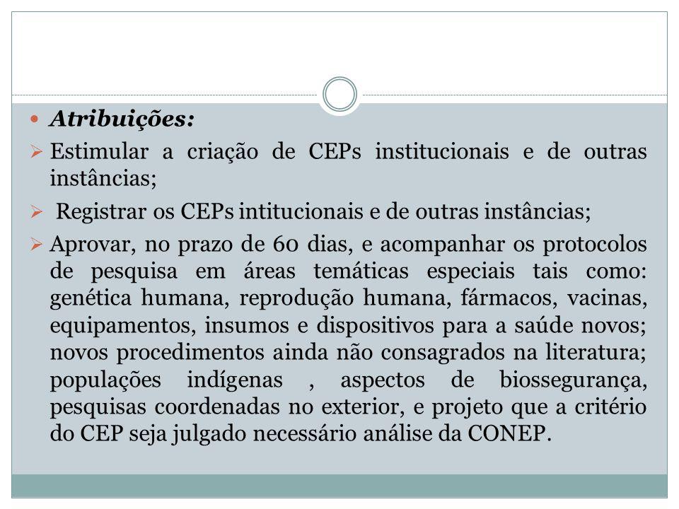 Atribuições: Estimular a criação de CEPs institucionais e de outras instâncias; Registrar os CEPs intitucionais e de outras instâncias; Aprovar, no pr