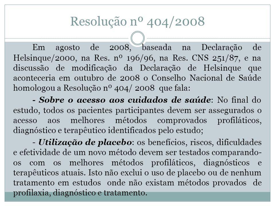 Resolução nº 404/2008 Em agosto de 2008, baseada na Declaração de Helsinque/2000, na Res. nº 196/96, na Res. CNS 251/87, e na discussão de modificação