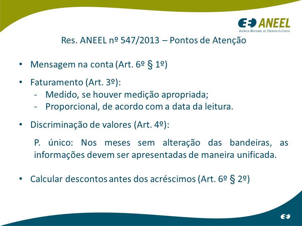Res. ANEEL nº 547/2013 – Pontos de Atenção Mensagem na conta (Art. 6º § 1º) Faturamento (Art. 3º): -Medido, se houver medição apropriada; -Proporciona