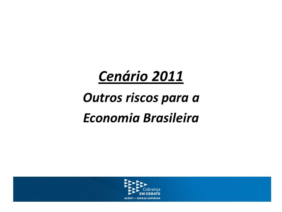 Cenário 2011 Outros riscos para a Economia Brasileira