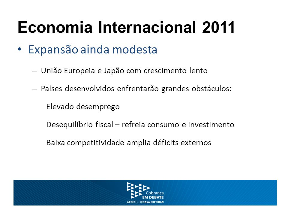 Brasil 2011 – Cenário de Risco (20%) Novo tranco na economia mundial Reversão dos preços de commodities Câmbio depreciado (± R$ 2,00 / US$) Redução do ritmo de produção e consumo – PIB 2011: de 3,8% a.a.