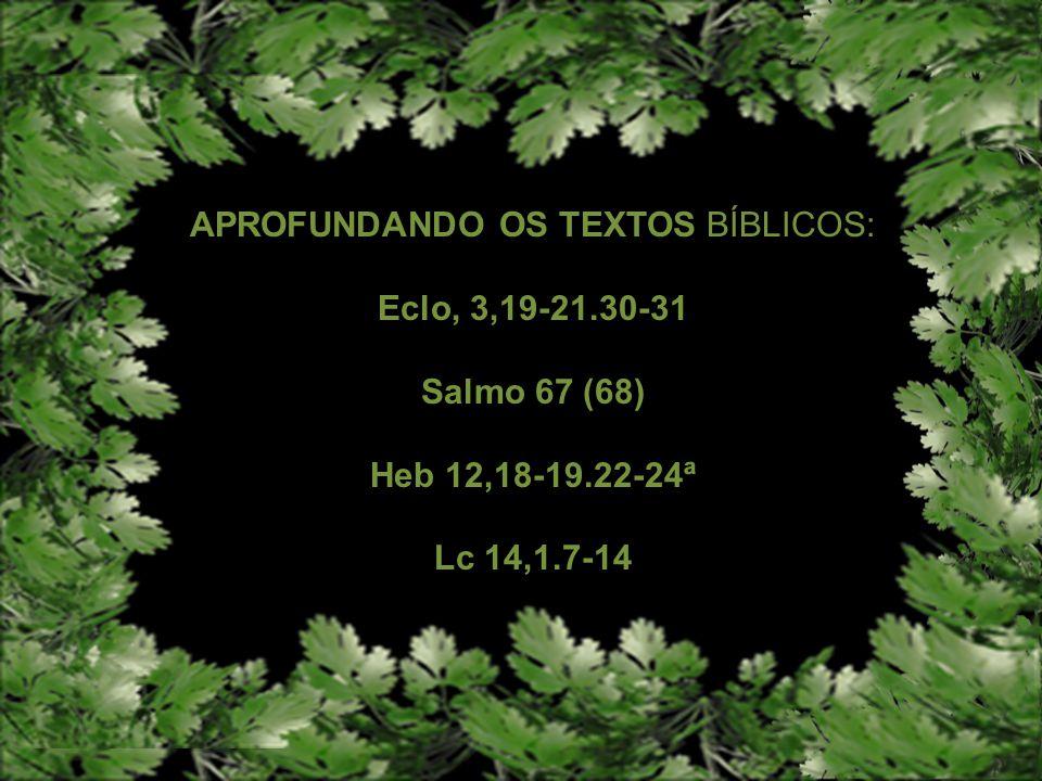 1 de setembro de 2013 22º Domingo do Tempo Comum QUEM SE EXALTA SERÁ HUMILHADO E QUEM SE HUMILHA SERÁ EXALTADO.