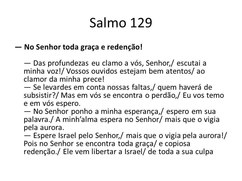 Salmo 129 No Senhor toda graça e redenção.