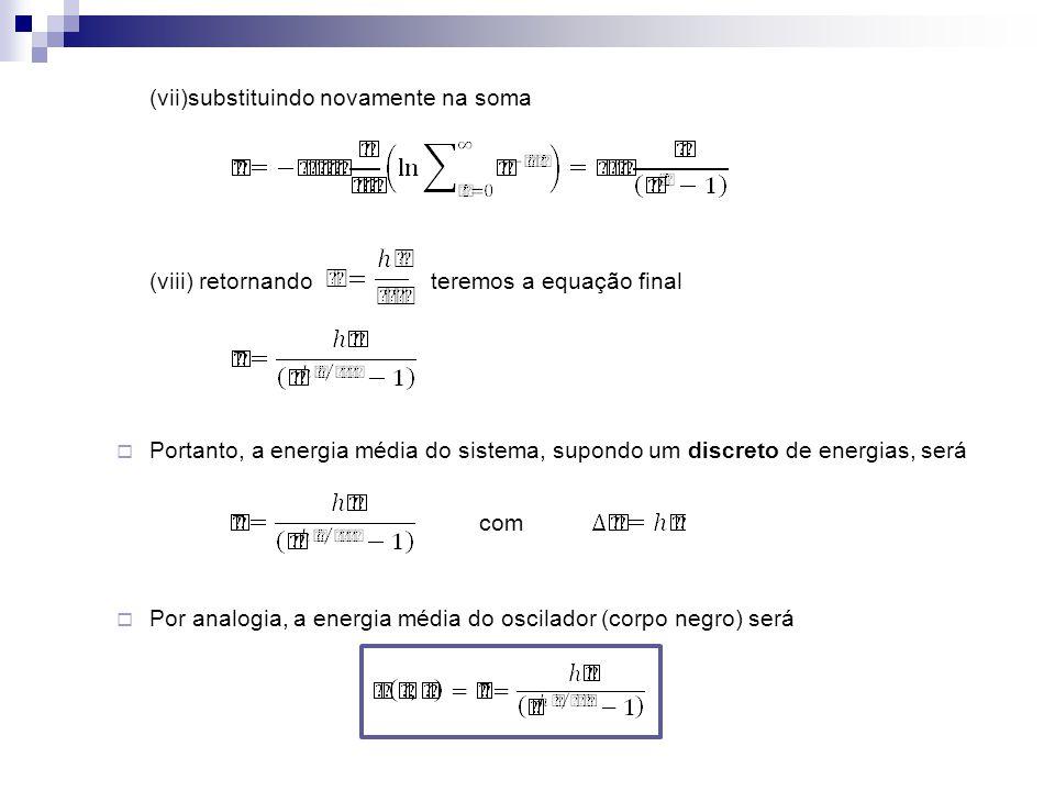 (vii)substituindo novamente na soma (viii) retornando teremos a equação final Portanto, a energia média do sistema, supondo um discreto de energias, s