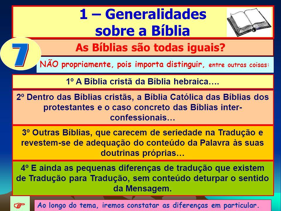 NÃO propriamente, pois importa distinguir, entre outras coisas: 1 – Generalidades sobre a Bíblia As Bíblias são todas iguais? 1º A Bíblia cristã da Bí