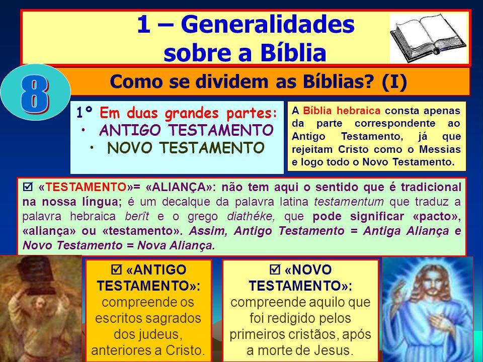 1º Em duas grandes partes: ANTIGO TESTAMENTO NOVO TESTAMENTO 1 – Generalidades sobre a Bíblia Como se dividem as Bíblias? (I) «TESTAMENTO»= «ALIANÇA»: