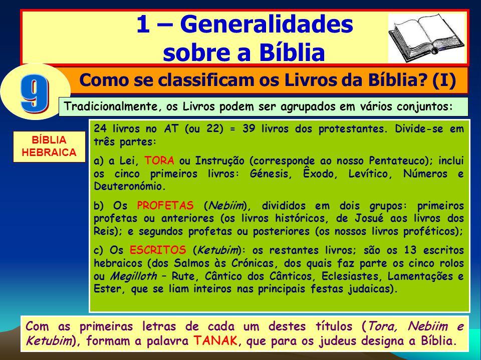 1 – Generalidades sobre a Bíblia Como se classificam os Livros da Bíblia? (I) Tradicionalmente, os Livros podem ser agrupados em vários conjuntos: 24