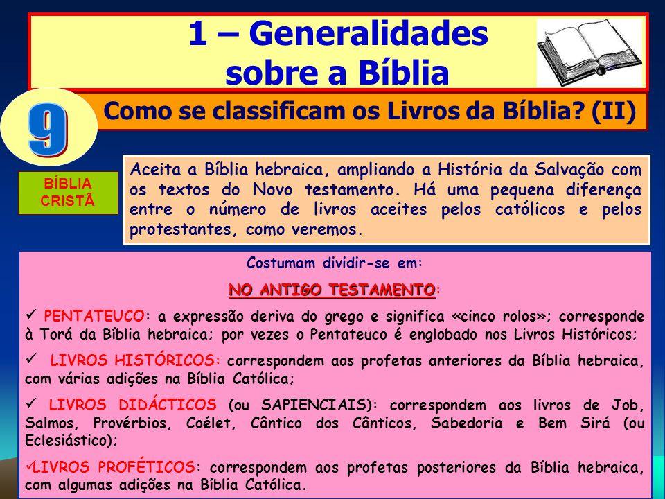 1 – Generalidades sobre a Bíblia Como se classificam os Livros da Bíblia? (II) Aceita a Bíblia hebraica, ampliando a História da Salvação com os texto
