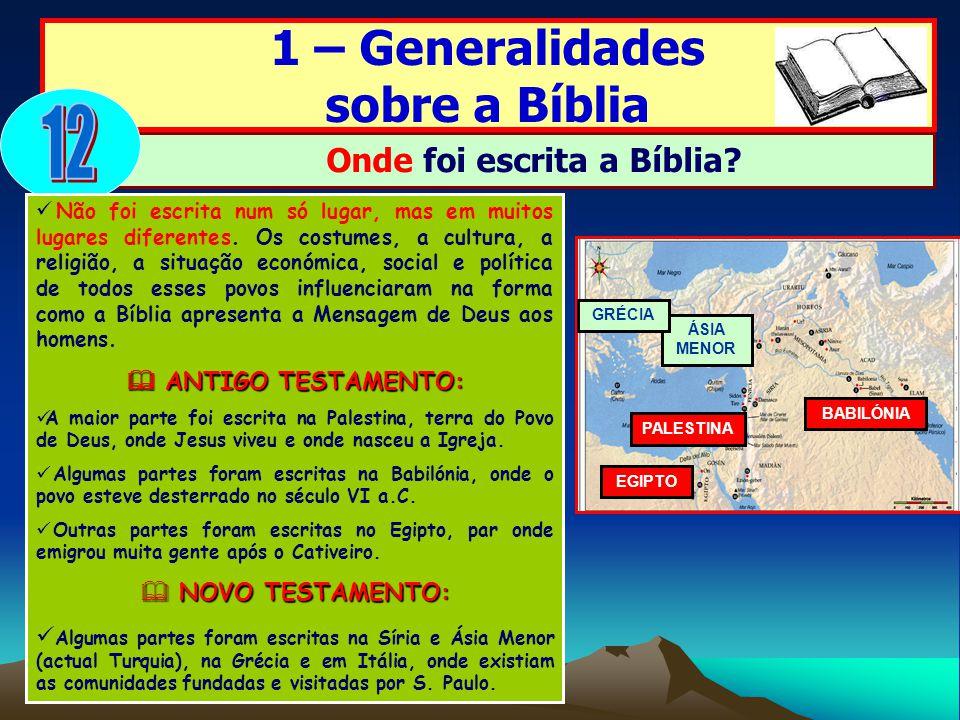1 – Generalidades sobre a Bíblia Onde foi escrita a Bíblia? Não foi escrita num só lugar, mas em muitos lugares diferentes. Os costumes, a cultura, a
