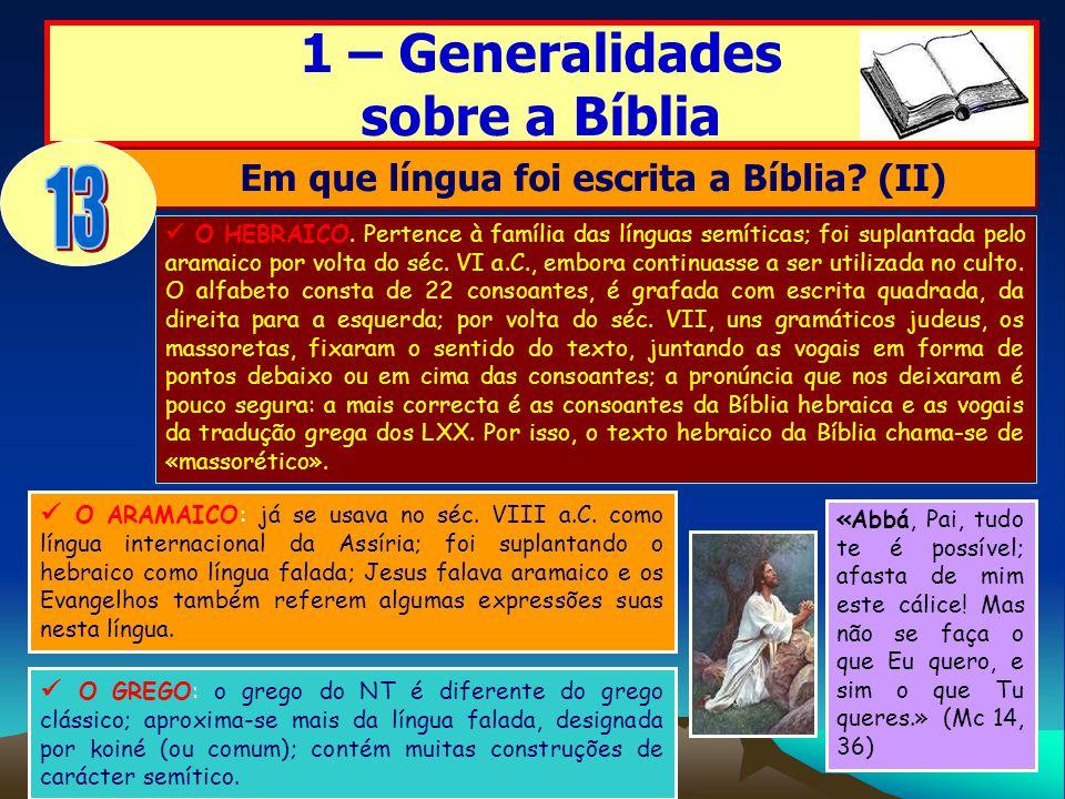 1 – Generalidades sobre a Bíblia Em que língua foi escrita a Bíblia? (II) O HEBRAICO. Pertence à família das línguas semíticas; foi suplantada pelo ar