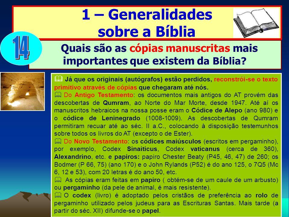 1 – Generalidades sobre a Bíblia Quais são as cópias manuscritas mais importantes que existem d a Bíblia? Já que os originais (autógrafos) estão perdi