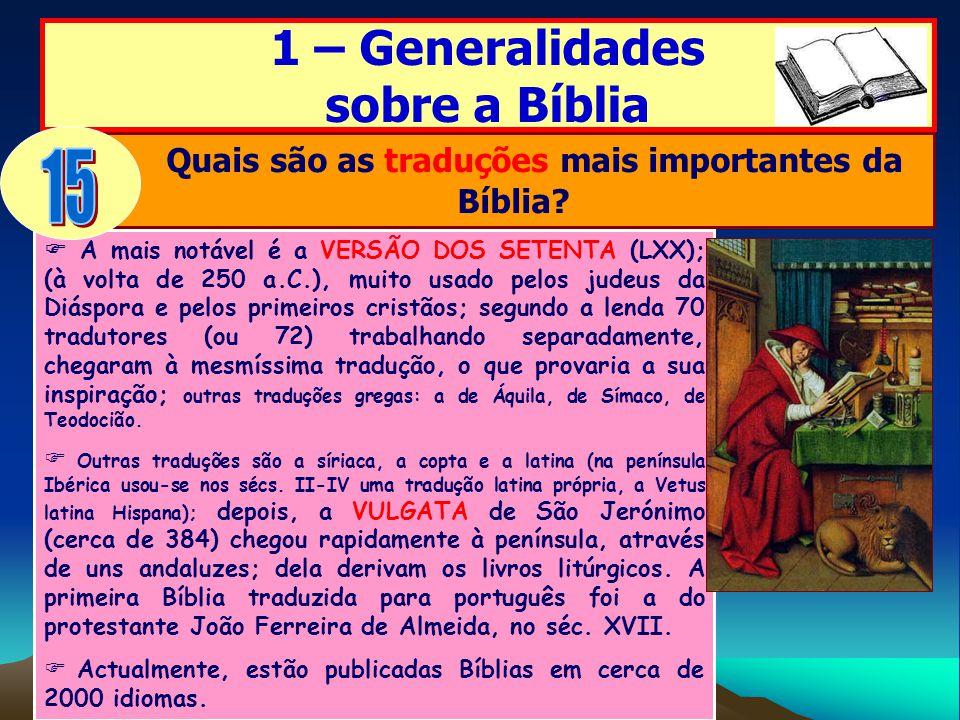 A mais notável é a VERSÃO DOS SETENTA (LXX); (à volta de 250 a.C.), muito usado pelos judeus da Diáspora e pelos primeiros cristãos; segundo a lenda 7