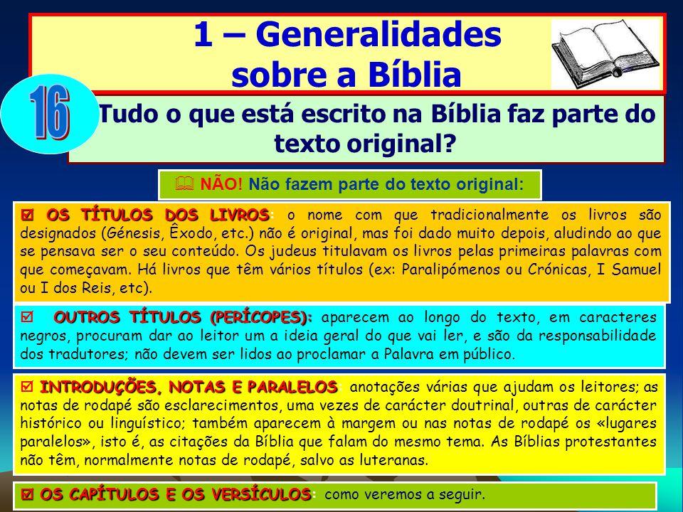 1 – Generalidades sobre a Bíblia Tudo o que está escrito na Bíblia faz parte do texto original? NÃO! Não fazem parte do texto original: OS TÍTULOS DOS