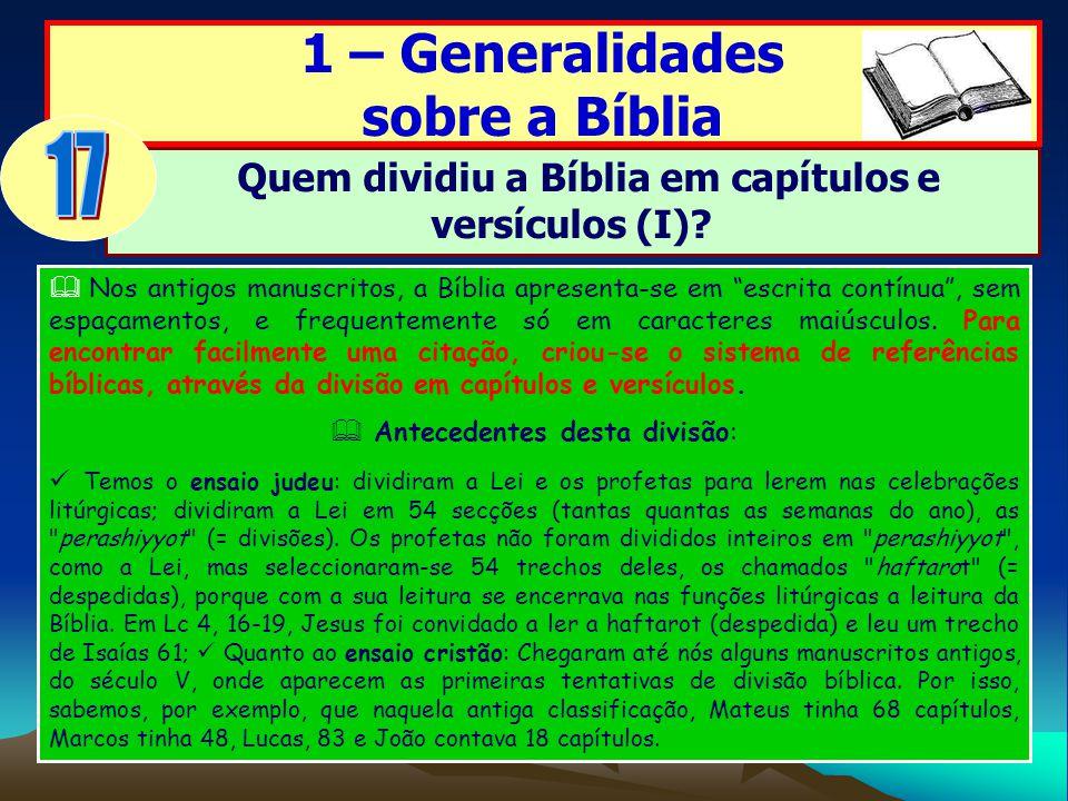 1 – Generalidades sobre a Bíblia Quem dividiu a Bíblia em capítulos e versículos (I)? Nos antigos manuscritos, a Bíblia apresenta-se em escrita contín