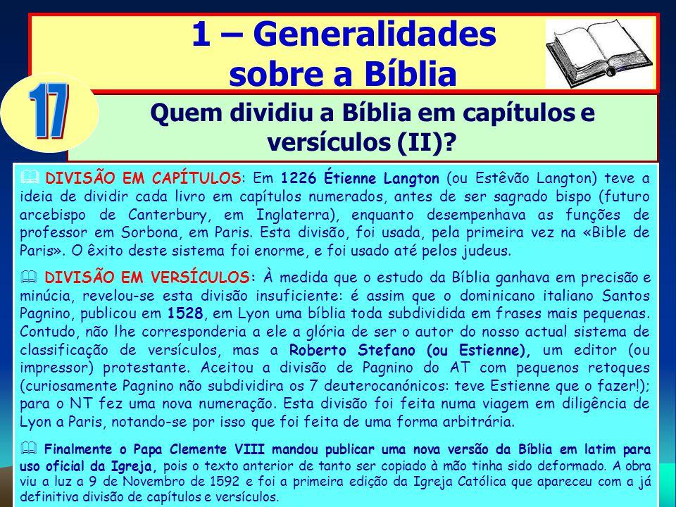 1 – Generalidades sobre a Bíblia Quem dividiu a Bíblia em capítulos e versículos (II)? DIVISÃO EM CAPÍTULOS: Em 1226 Étienne Langton (ou Estêvão Langt