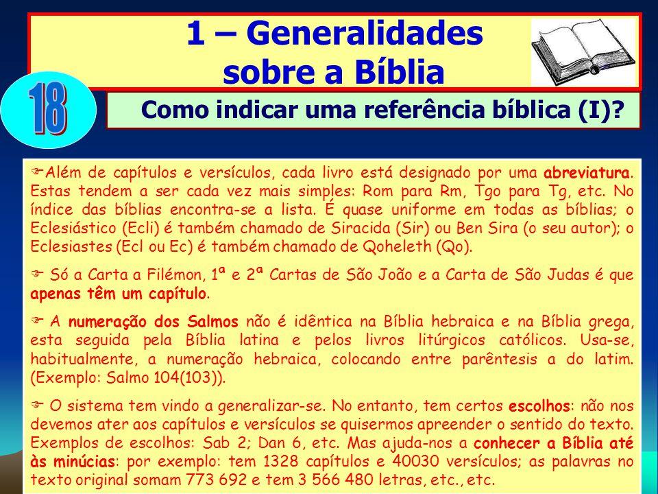 Além de capítulos e versículos, cada livro está designado por uma abreviatura. Estas tendem a ser cada vez mais simples: Rom para Rm, Tgo para Tg, etc