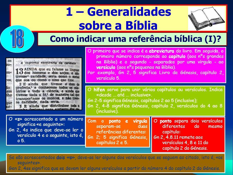 O primeiro que se indica é a abreviatura do livro. Em seguida, o primeiro número corresponde ao capítulo (aos nºs grandes na Bíblia) e o segundo - sep