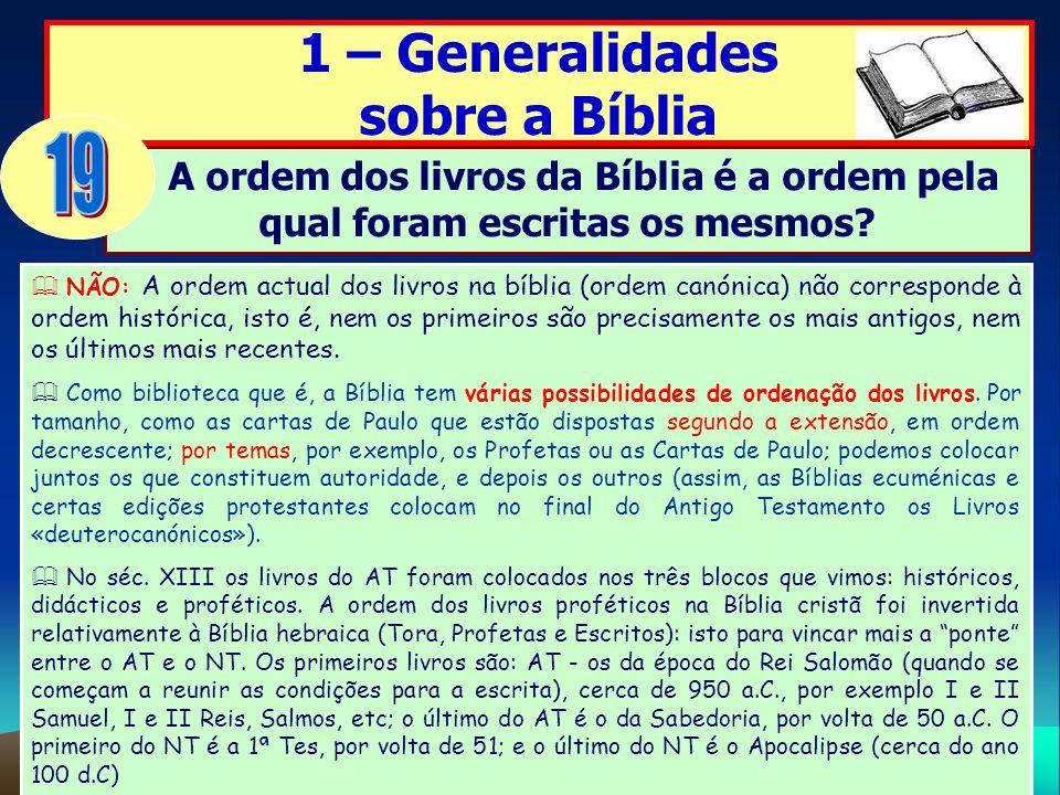 1 – Generalidades sobre a Bíblia A ordem dos livros da Bíblia é a ordem pela qual foram escritas os mesmos? NÃO: A ordem actual dos livros na bíblia (