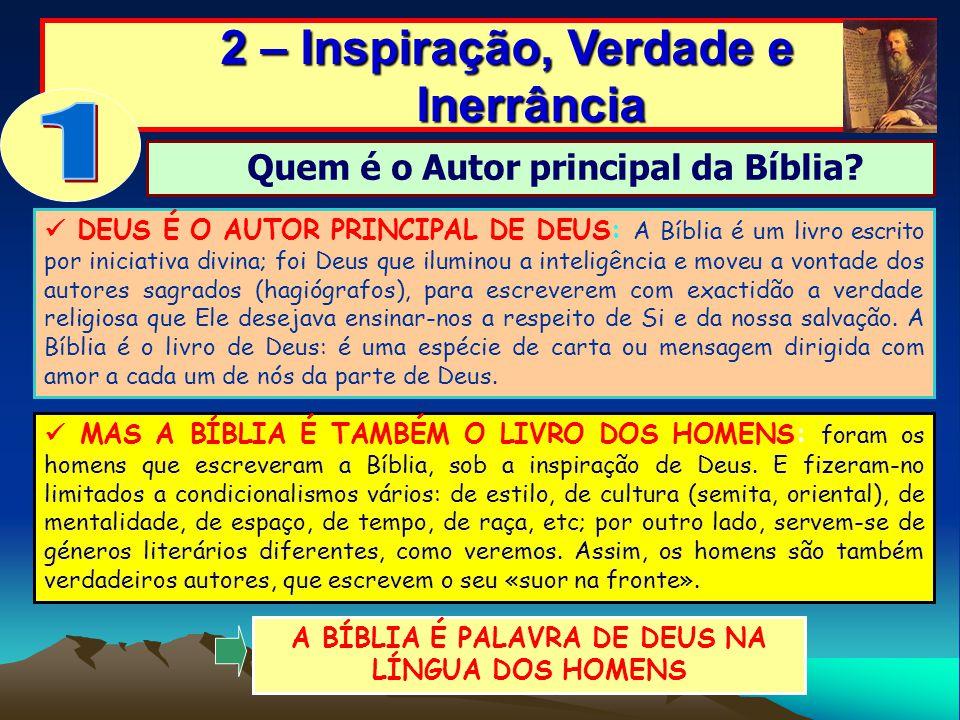 2 – Inspiração, Verdade e Inerrância 2 – Inspiração, Verdade e Inerrância DEUS É O AUTOR PRINCIPAL DE DEUS: A Bíblia é um livro escrito por iniciativa