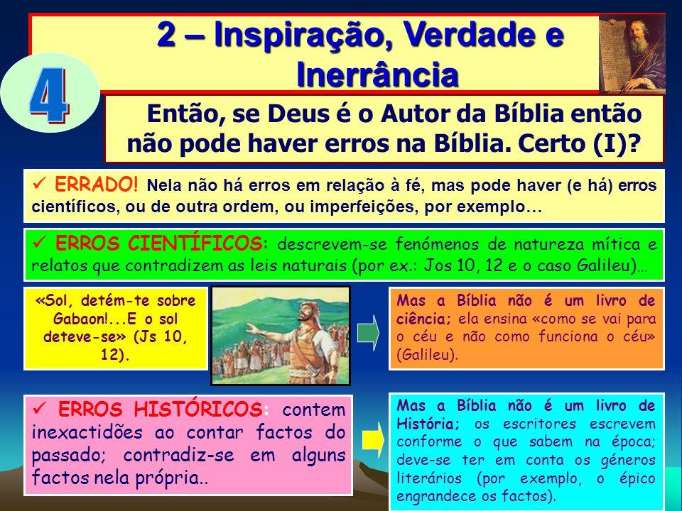 2 – Inspiração, Verdade e Inerrância 2 – Inspiração, Verdade e Inerrância ERRADO! Nela não há erros em relação à fé, mas pode haver (e há) erros cient