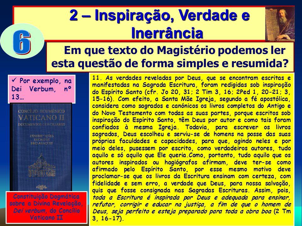 2 – Inspiração, Verdade e Inerrância 2 – Inspiração, Verdade e Inerrância Em que texto do Magistério podemos ler esta questão de forma simples e resum