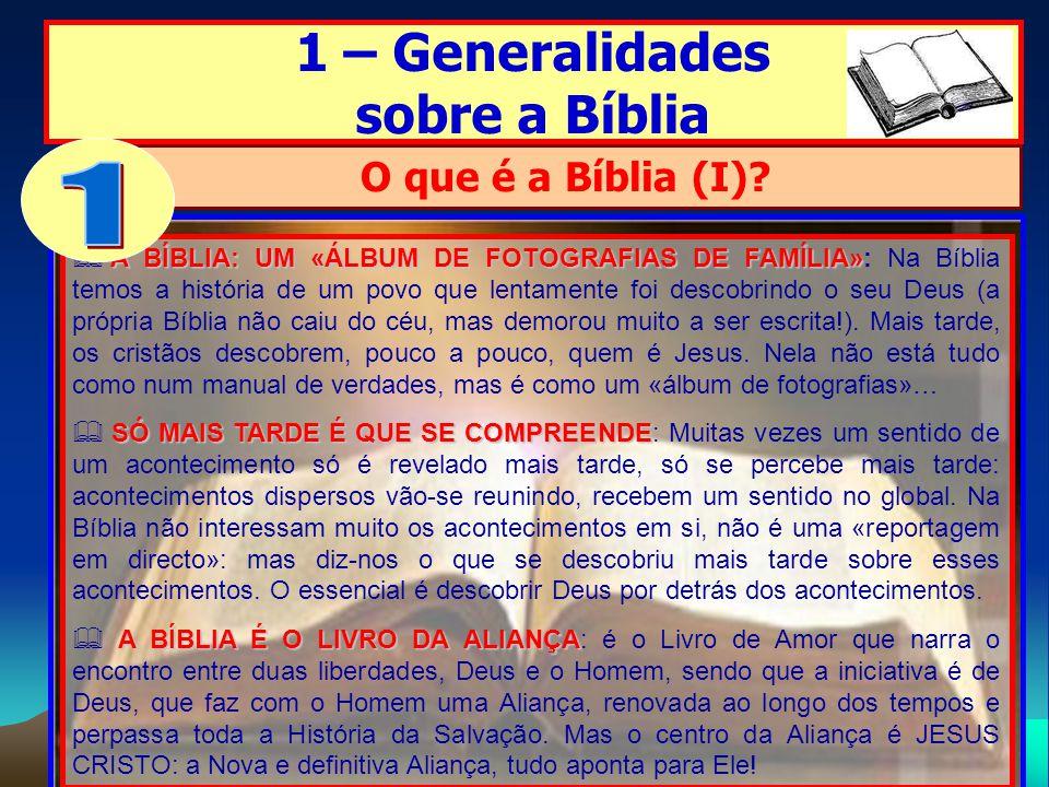 1 – Generalidades sobre a Bíblia A BÍBLIA: UM «ÁLBUM DE FOTOGRAFIAS DE FAMÍLIA» A BÍBLIA: UM «ÁLBUM DE FOTOGRAFIAS DE FAMÍLIA»: Na Bíblia temos a hist