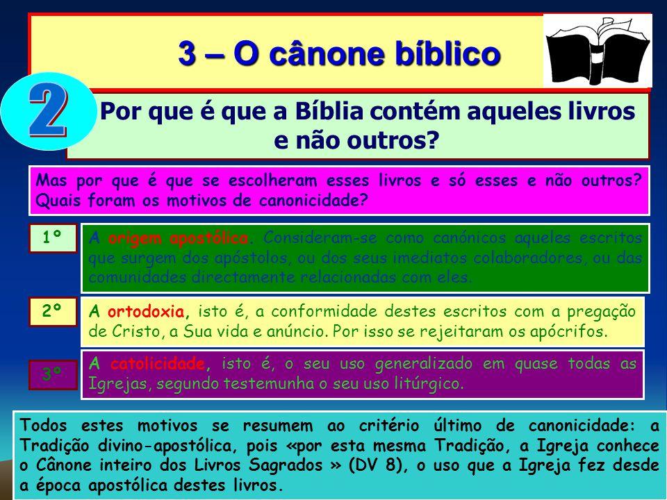 Por que é que a Bíblia contém aqueles livros e não outros? 3 – O cânone bíblico Mas por que é que se escolheram esses livros e só esses e não outros?